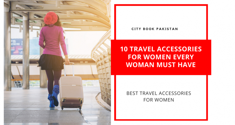 10 Travel Accessories For Women Every Woman Must Have
