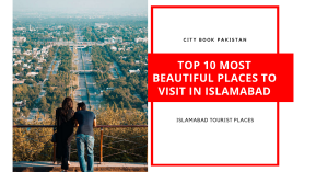 Top 10 Most Beautiful Places To Visit In Islamabad
